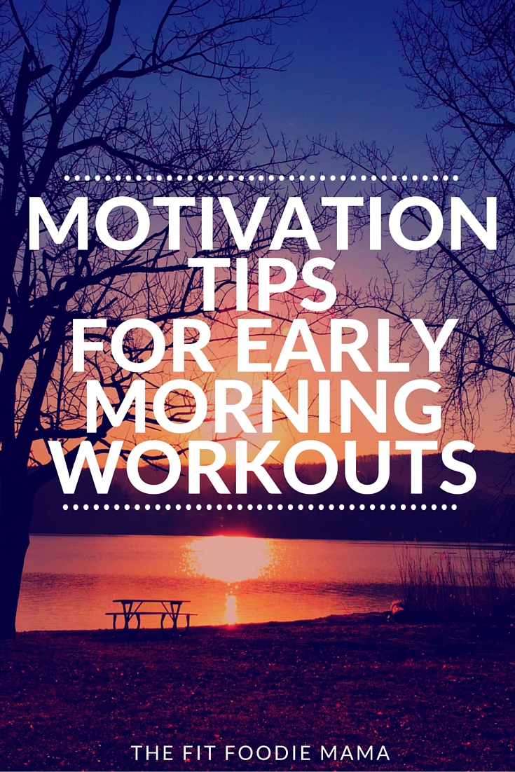 Motivation Tips for Early Morning Workouts via @FitFoodieMama