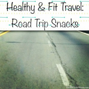 Healthy & Fit Travel: Road Trip Snacks