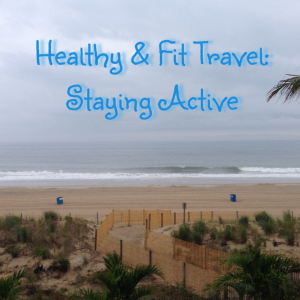 Healthy & Fit Travel: Staying Active