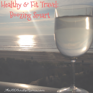 Healthy & Fit Travel: Boozing Smart Tips