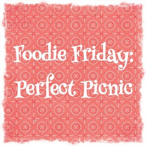 Foodie Friday: Perfect Picnic!