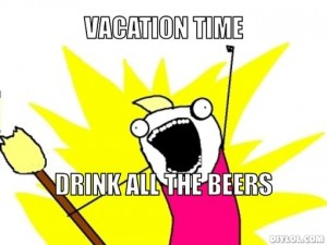 all-the-things-meme-generator-vacation-time-drink-all-the-beers-a8d511