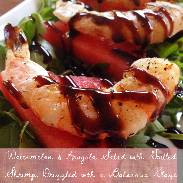 Grilled Shrimp over Watermelon & Arugula Drizzled with a Balsamic Glaze