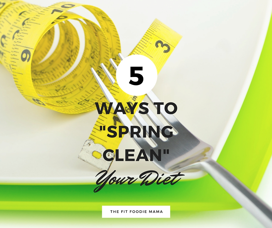 "Five Ways to ""Spring Clean"" Your Diet"