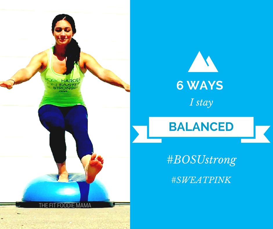 #BOSUSTRONG: 6 Ways I Stay Balanced