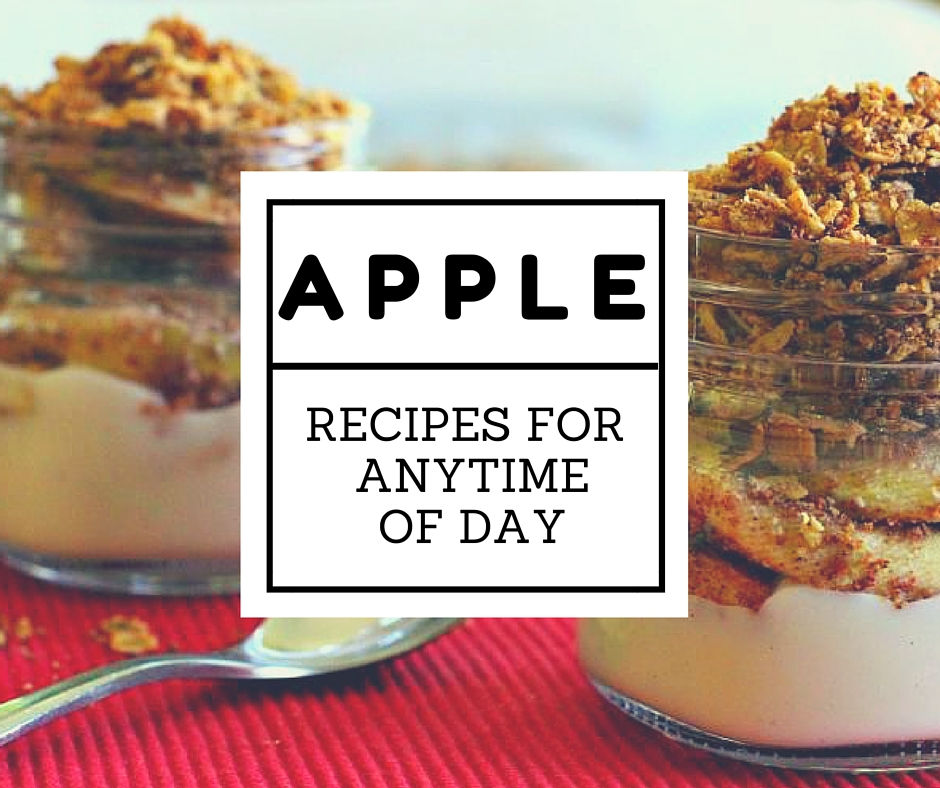Amazing Apple Recipes For Anytime of Day