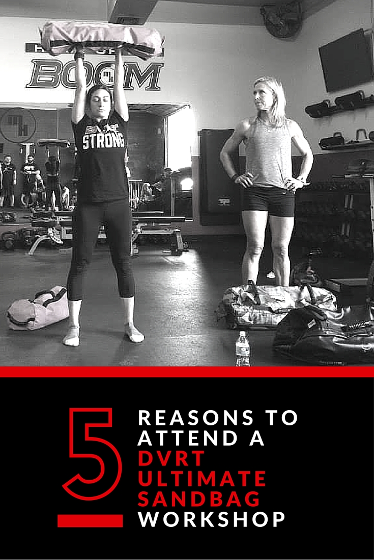 5 Reasons to Attend a DVRT @UltimateSandbag Workshop {functional fitness, functional workout} TheFItFoodieMama.com