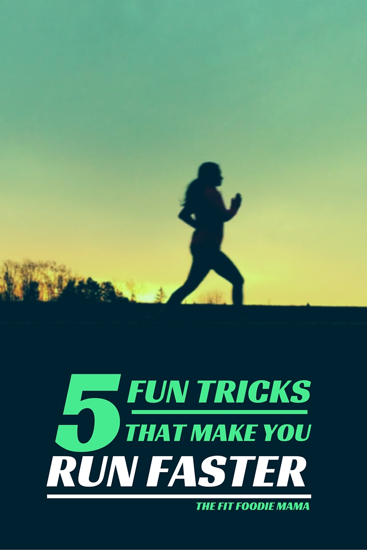 5 Fun Tricks That Make you Run Faster via TheFitFoodieMama.com