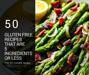 50 Budget Friendly Gluten Free Recipes that are 5 Ingredients or Less! TheFitFoodieMama.com