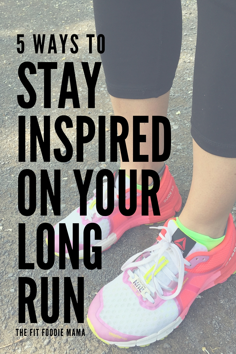 5 Ways to Stay Inspired on Your Long Run TheFitFoodieMama.com