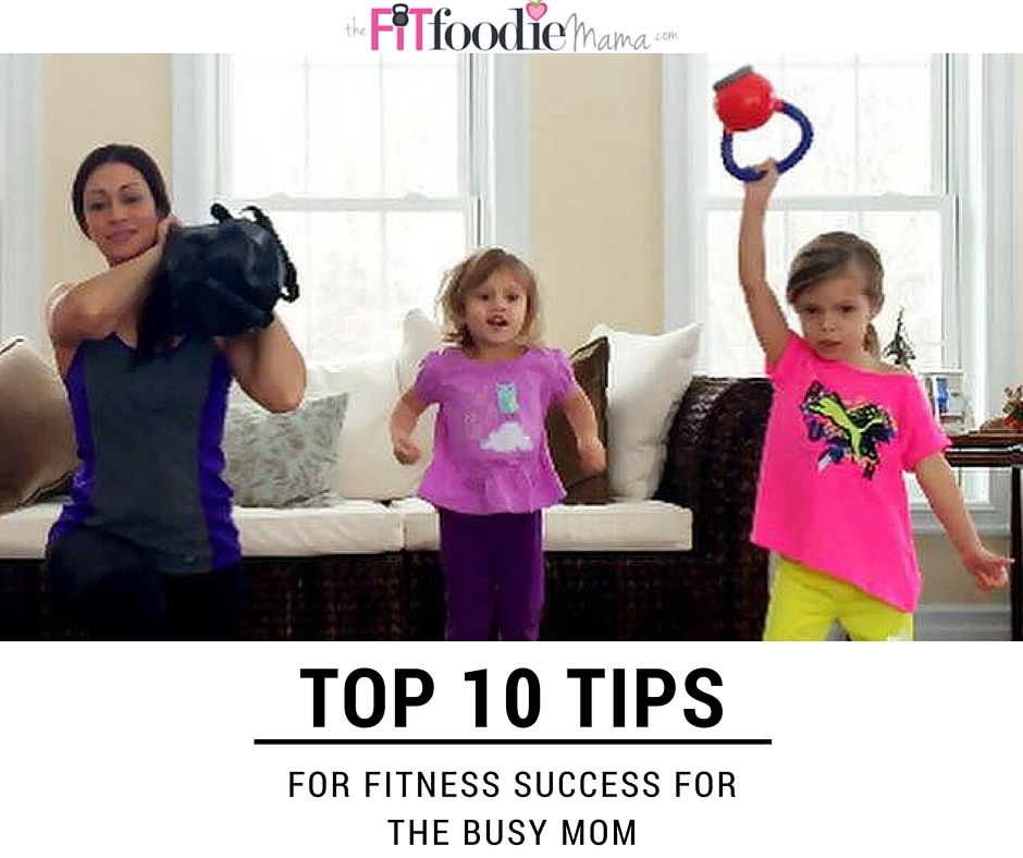 Top 10 Tips for Fitness Success for the Busy Mom