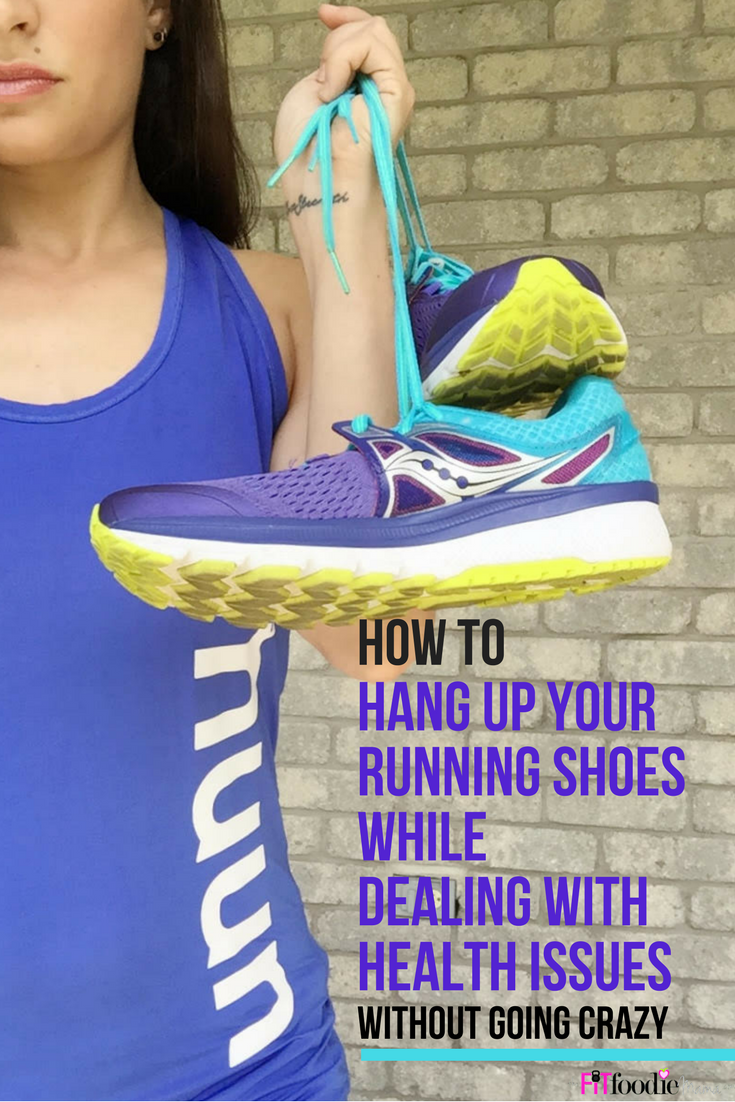 How to Hang Up Your Running Shoes While Dealing WIth Health Issues Without Going Crazy