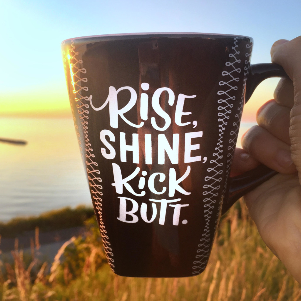 Rise, Shine, Kick Butt Mug