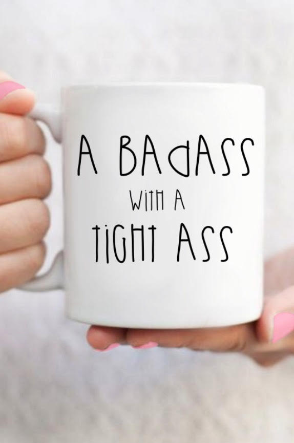 A Badass with a Tight Ass Mug