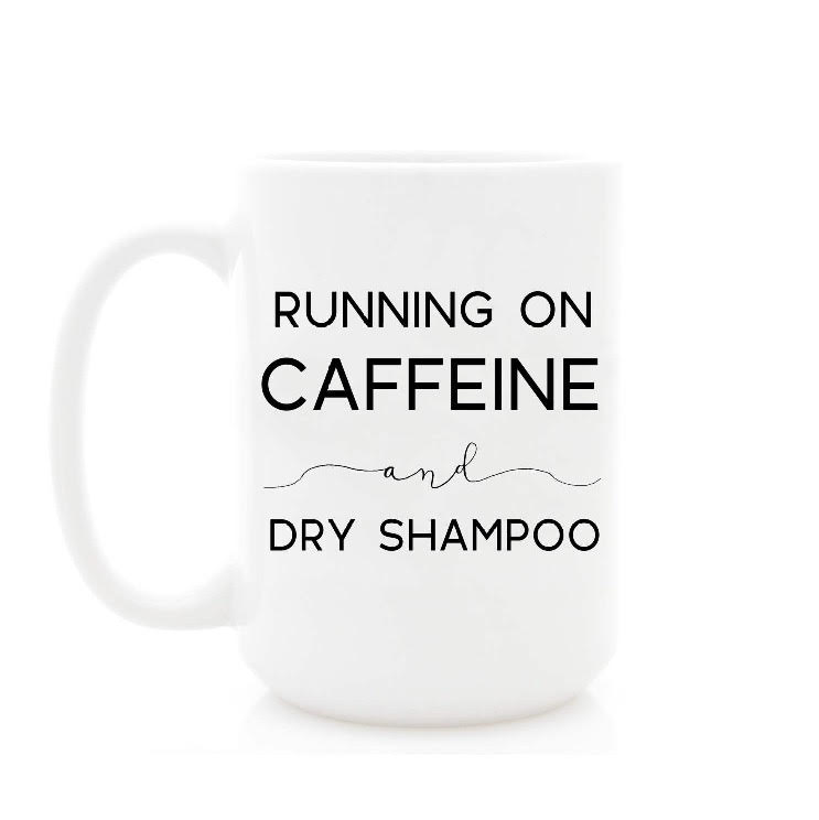 Running On Caffeine and Dry Shampoo